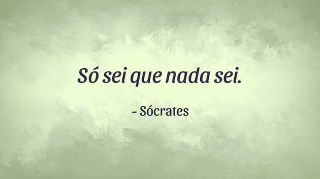 """""""Só sei que nada sei"""" - Sócrates"""