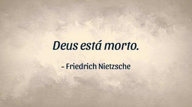 """""""Deus está morto."""" - Friedrich Nietzsche"""