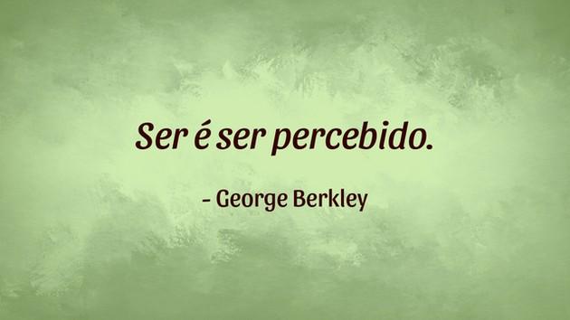 """""""Ser é ser percebido."""" - George Berkley"""