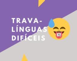 40 trava-línguas difíceis e dificílimos